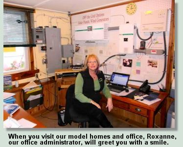 When you visit our model homes & office, RoxAnne, our office administrator, will greet you with a smile.